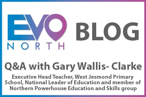 Blog: 5 minutes with Gary Wallis-Clarke, member of the Northern Powerhouse Education and Skills Group